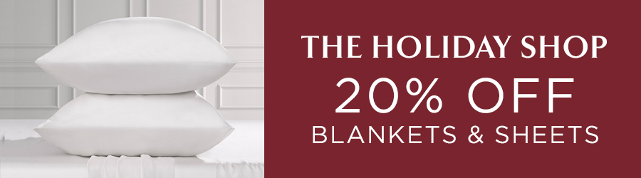 Holiday Shop - 20% Off Blankets and Sheets